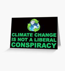 Climate Change is Not a Liberal Conspiracy Greeting Card