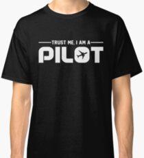 Trust Me I am A Pilot T-shirt Classic T-Shirt