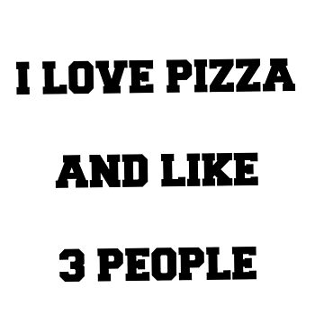 I love pizza and like 3 people by ChloeHebert