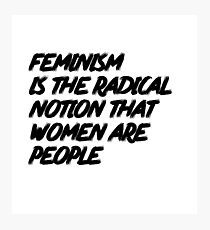 Feminism is the radical notion that women are people Photographic Print