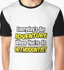Everyday's An Adventure .. Orthodontist Graphic T-Shirt