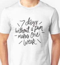 7 days without a pun makes one weak - funny saying Unisex T-Shirt