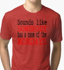 Sounds Like Somebody Has A Case Of The Mondays - Office Space Tri-blend T-Shirt