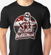 All Outta Bubblegum.  Unisex T-Shirt