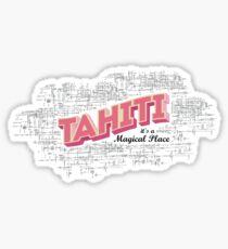 Tahiti it's a magical place 2 Sticker