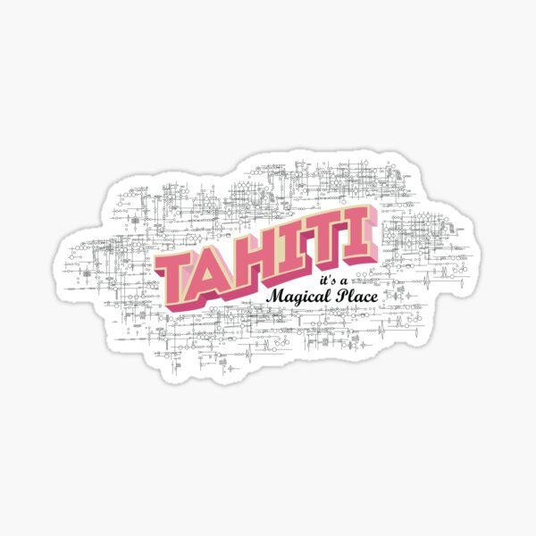 Tahiti it's a magical place 2 Sticker