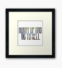 Hurry up and go to hell Framed Print