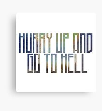 Hurry up and go to hell Canvas Print