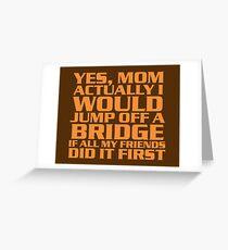 I'd jump off a bridge Greeting Card