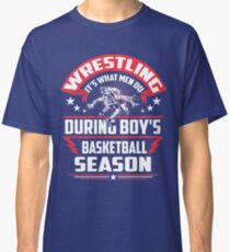 WRESTLING WHAT MEN DO Classic T-Shirt