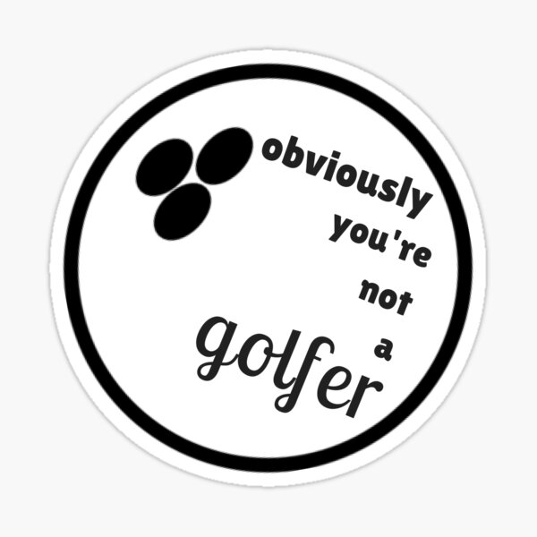 Obviously, You're Not A Golfer. Sticker