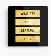 What are you grateful for?  A great reminder to practice gratitude, bring good vibes and positive thinking everywhere you go. Metal Print