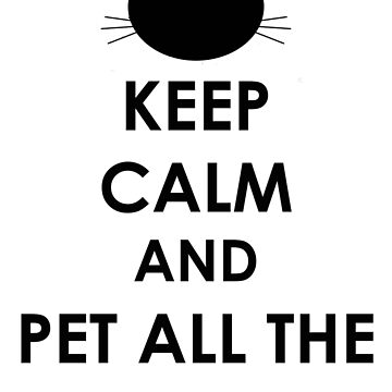 Keep Calm and Pet All The Cats by madsbrain