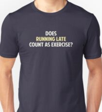 Does Running Late Count as Exercise? Unisex T-Shirt
