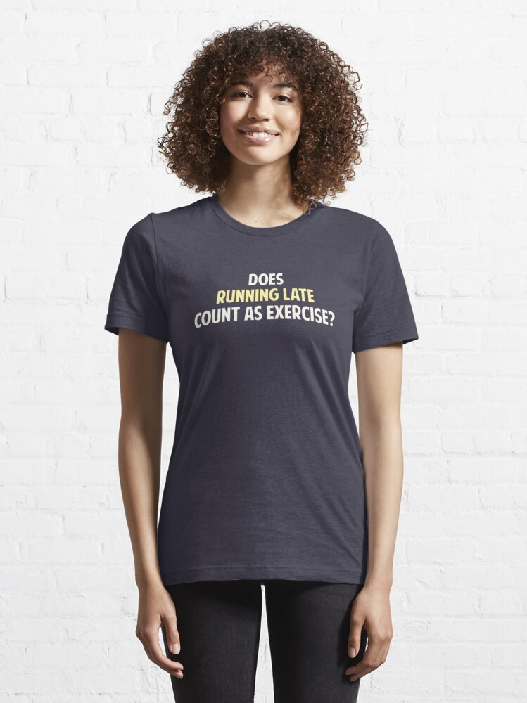 Alternate view of Does Running Late Count as Exercise? Essential T-Shirt