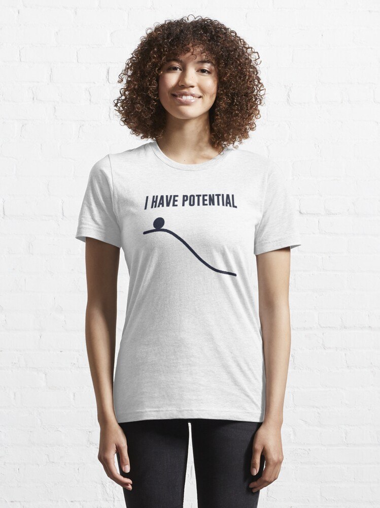 Alternate view of I Have Potential Energy Essential T-Shirt