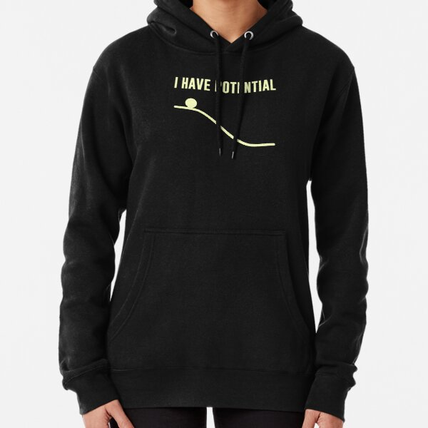 I Have Potential Energy Pullover Hoodie