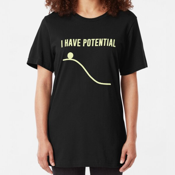 I Have Potential Energy Slim Fit T-Shirt