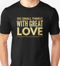 Do Small Things With Great Love, Inpiring Compassion T-Shirt Unisex T-Shirt