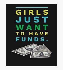 Girls just want to have Funds!!! Photographic Print