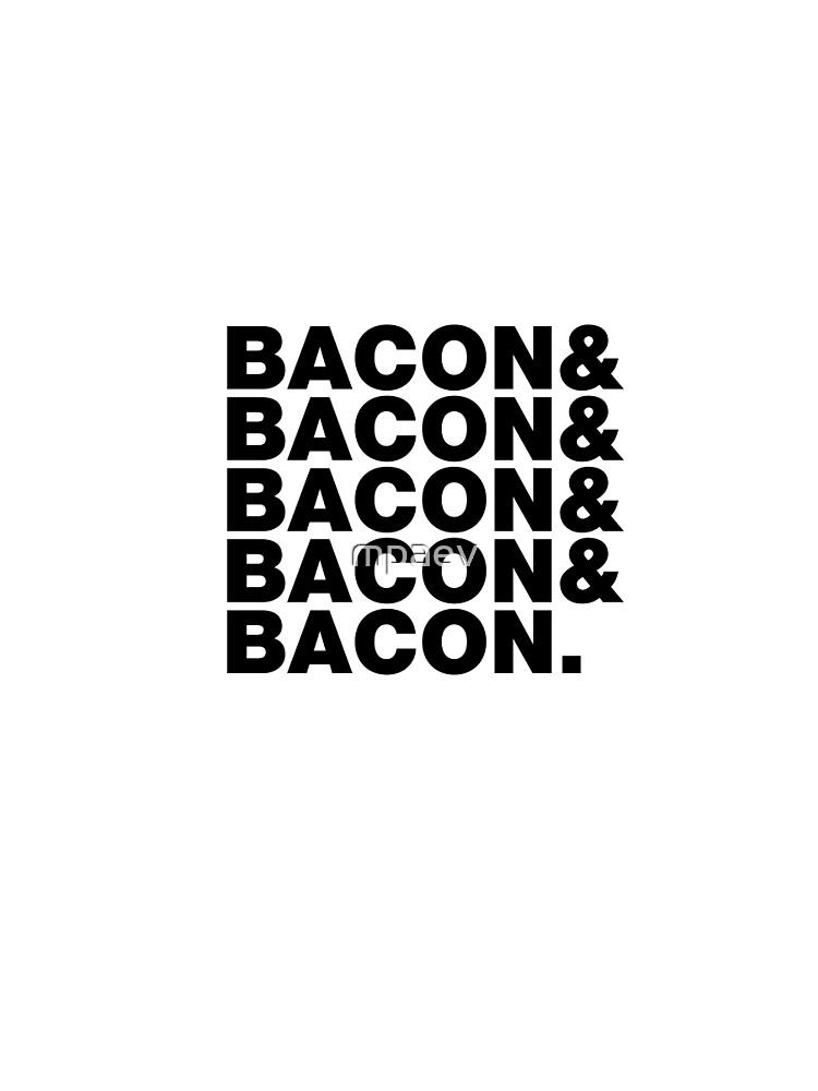 Bacon & Bacon & Bacon & Bacon & Bacon. by mpaev