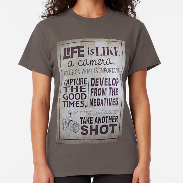 """Life Is Like a Camera"" Classic T-Shirt"