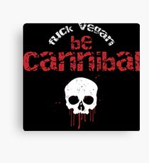 Be cannibal Canvas Print
