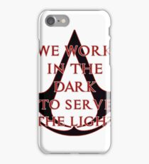 We Work In The Dark To Serve The Light iPhone Case/Skin