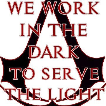 We Work In The Dark To Serve The Light by tothebarricades