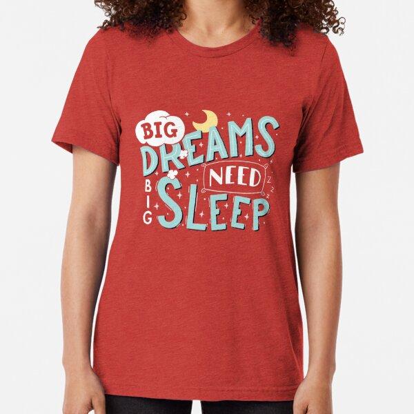 Big dreams need big sleep - Sky blue Tri-blend T-Shirt