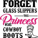 Forget Glass Slipper This Princess Wears Cowboy Boots Sticker By Robcubbon Redbubble