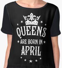 Queens are born in April Happy Birthday Queen Chiffon Top