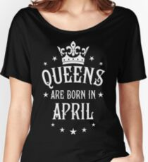 Queens are born in April Happy Birthday Queen Women's Relaxed Fit T-Shirt