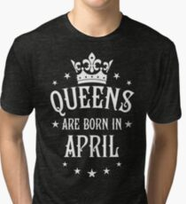 Queens are born in April Happy Birthday Queen Tri-blend T-Shirt