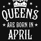 Queens are born in April Happy Birthday Queen von Margarita-Art