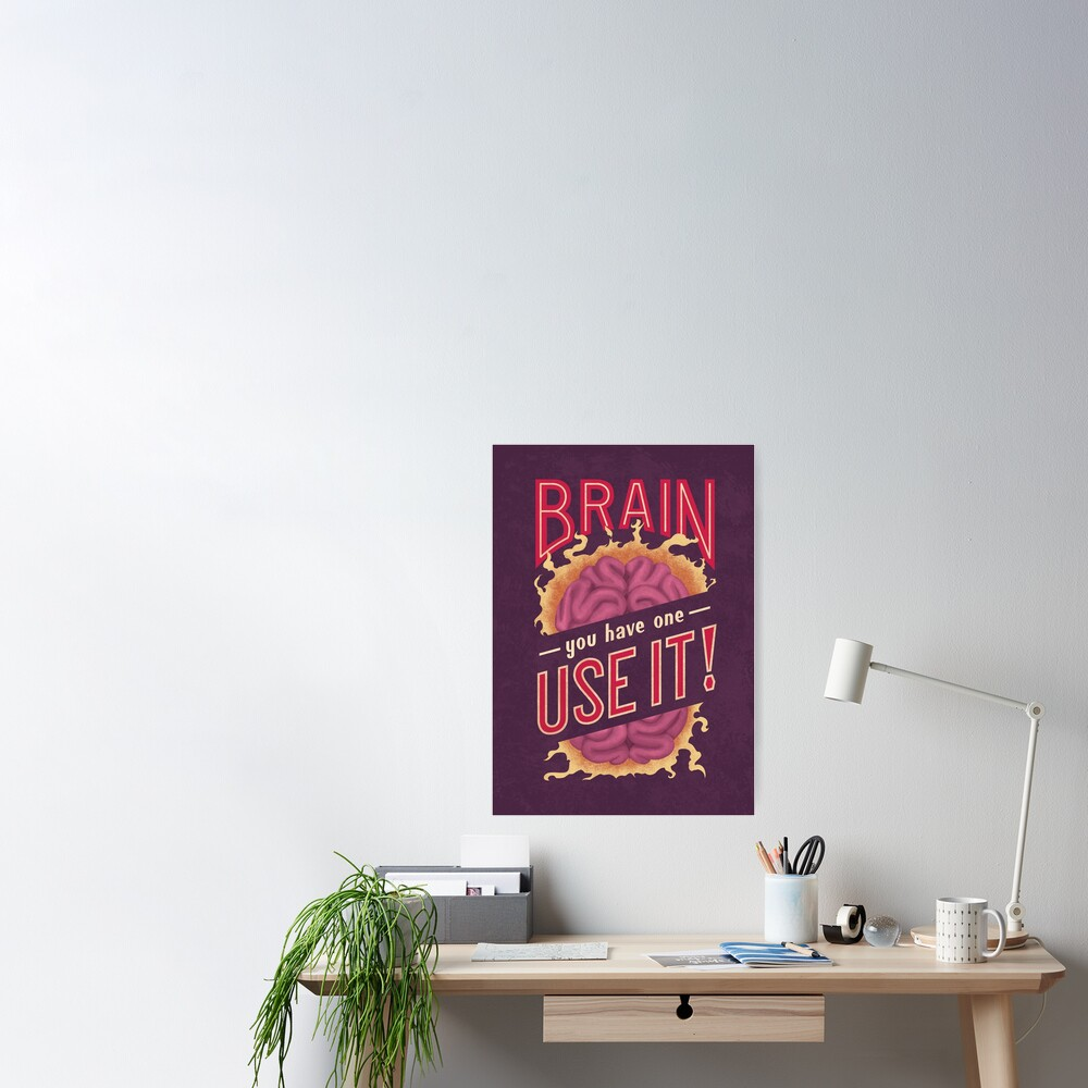 Brain - You have one - Use it! Poster