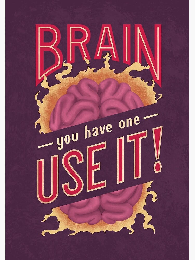 Brain - You have one - Use it! by romaricpascal