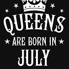 Queens are born in July Happy Birthday Queen von Margarita-Art