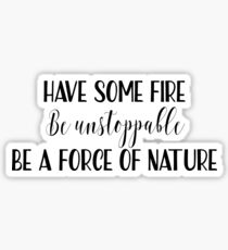 Cristina Yang quotes - Have some fire, be unstoppable, be a force of nature Sticker