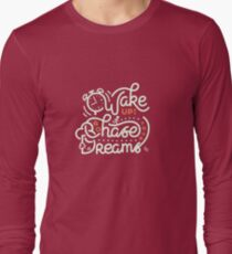 Wake up! Go chase your dreams! Long Sleeve T-Shirt