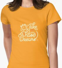 Wake up! Go chase your dreams! Women's Fitted T-Shirt