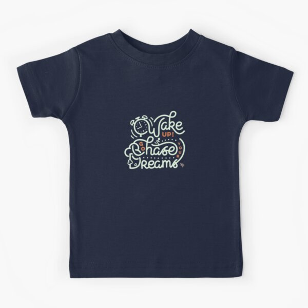 Wake up! Go chase your dreams! Kids T-Shirt