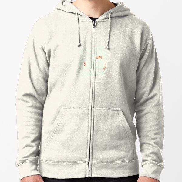 Wake up! Go chase your dreams! Zipped Hoodie