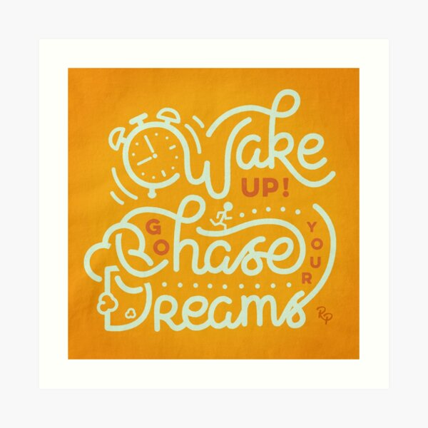 Wake up! Go chase your dreams! Art Print