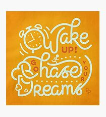 Wake up! Go chase your dreams! Photographic Print
