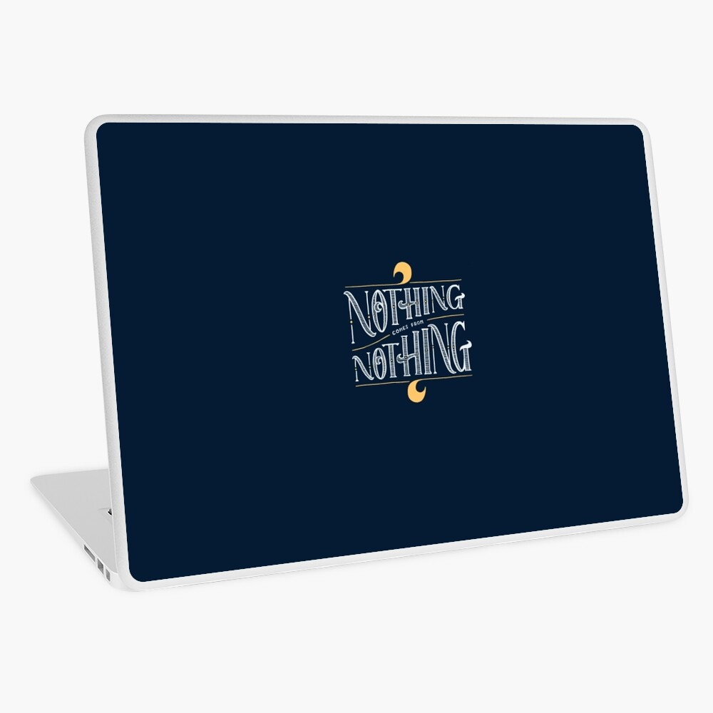 Nothing comes from nothing Laptop Skin