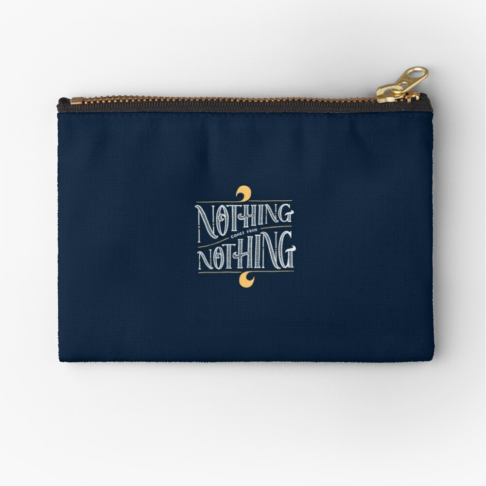 Nothing comes from nothing Zipper Pouch