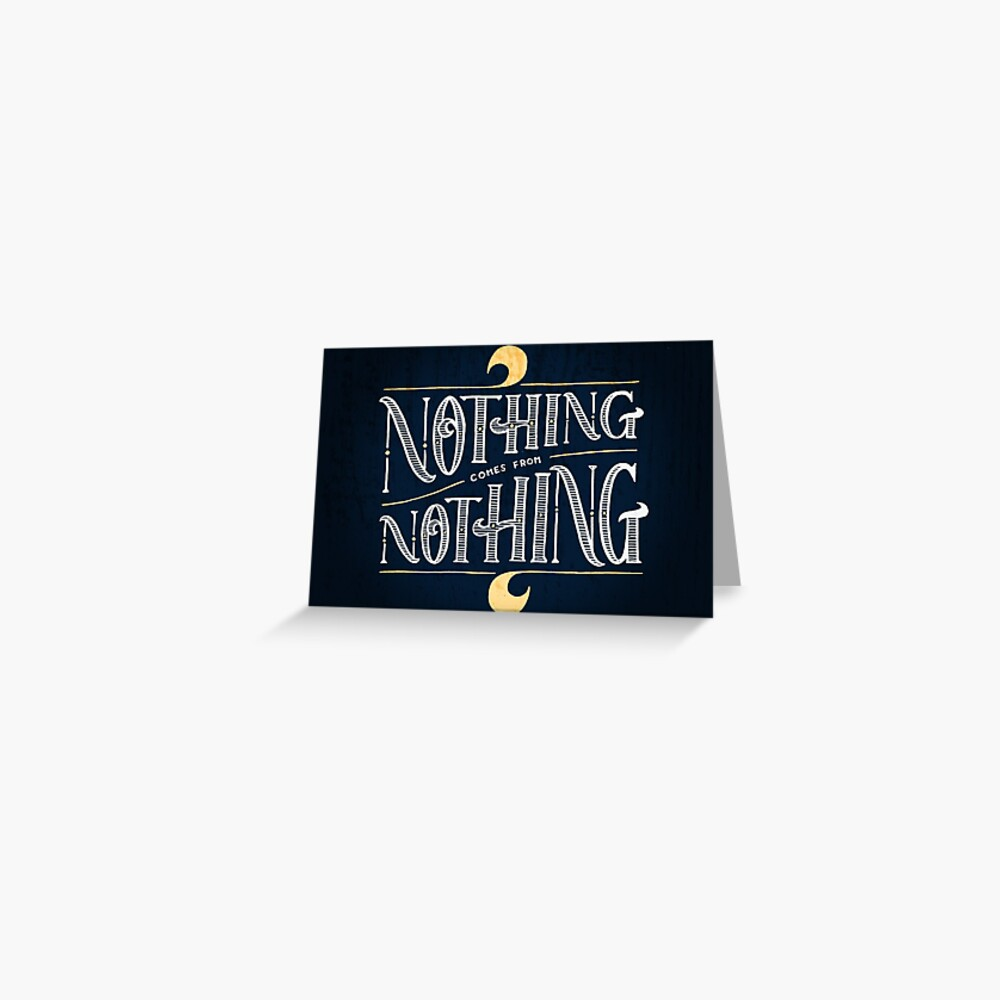 Nothing comes from nothing Greeting Card