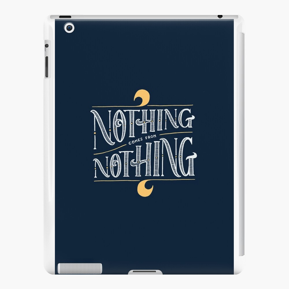 Nothing comes from nothing iPad Cases & Skins