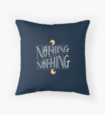 Nothing comes from nothing Throw Pillow